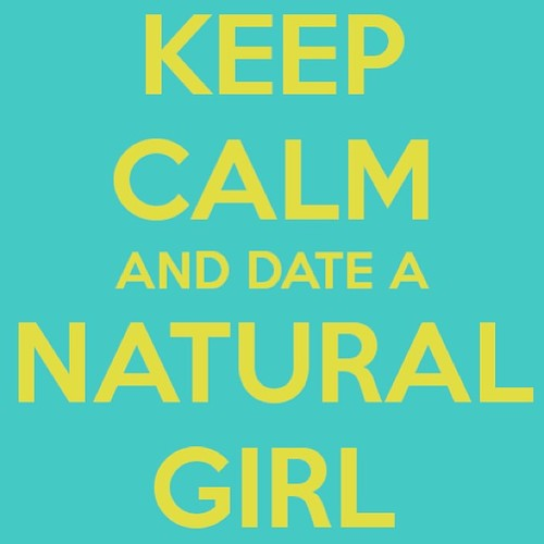 Keep Calm and Date a Natural Girl